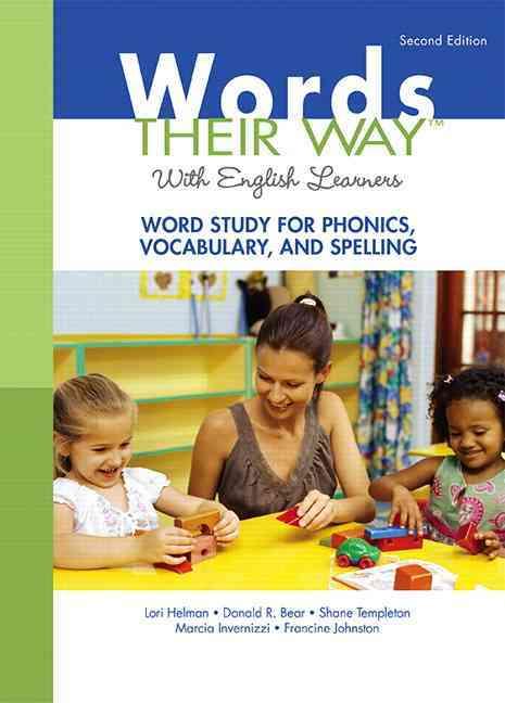 Words Their Way With English Learners By Helman, Lori R./ Bear, Donald R./ Invernizzi, Marcia/ Templeton, Shane R./ Johnston, Francine R.
